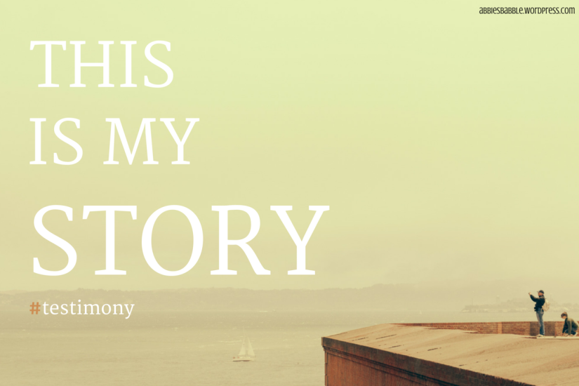 We all have a #story #testimony abbiesbabble.wordpress.com
